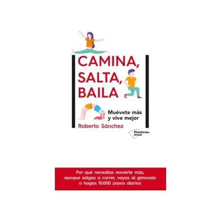 CAMINA, SALTA, BAILA: MUEVETE MAS Y VIVE MEJOR