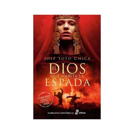 EL DIOS QUE HABITA LA ESPADA (PREMIO NARRATIVA HISTORICA 2021)